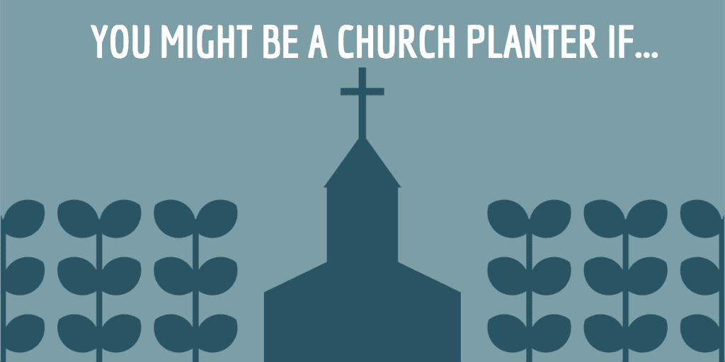 You Might Be A Church Planter If…