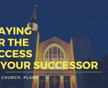 Praying for the Success of Your Successor