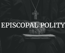Episcopal Polity: How the Anglican Church Takes Care of Business – by Hunter Van Wagenen
