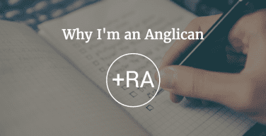 Top 3 Reasons Why I'm an Anglican Christian