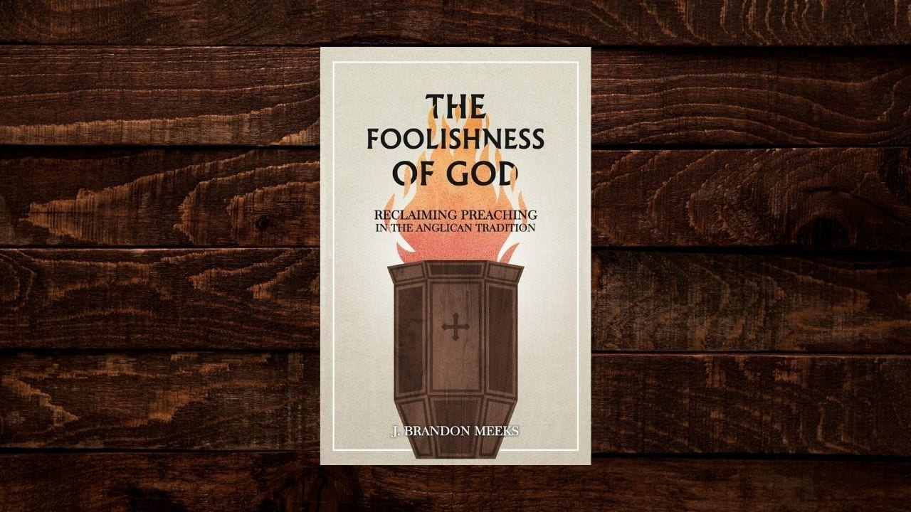 The Foolishness of God: Reclaiming Preaching in the Anglican Tradition (Review)