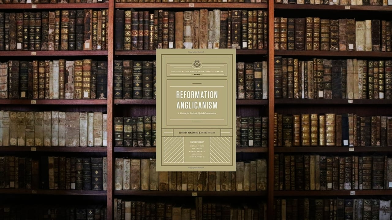 Reformation Anglicanism, Volume 1 (A Review)