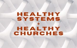 healthy systems, healthy churches