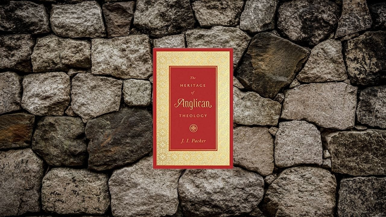 The Heritage of Anglican Theology by J.I. Packer (Review)