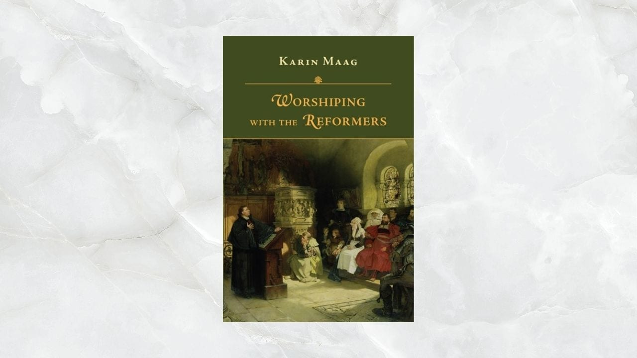 Worshiping with the Reformers by Karin Maag (Review)