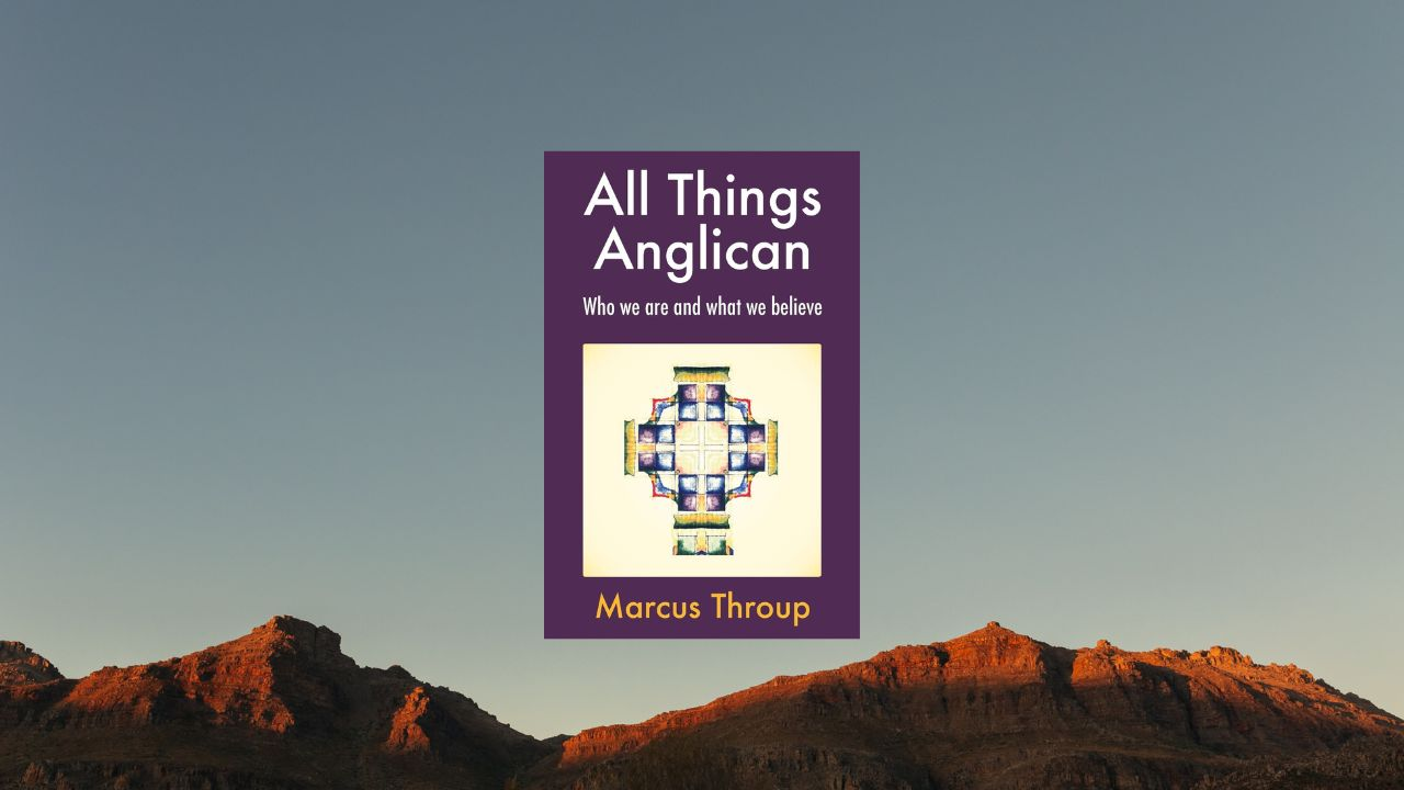 All Things Anglican by Throup (Review)