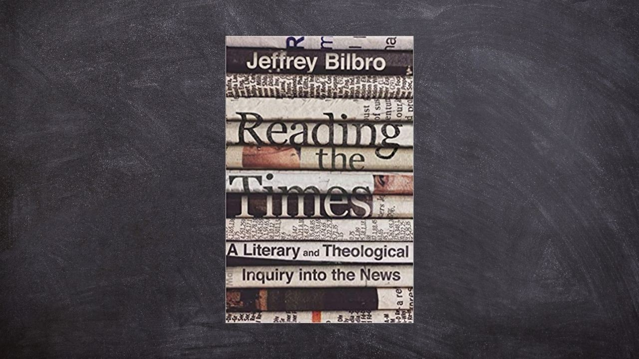 Reading the Times by Jeffrey Bilbro (Review)
